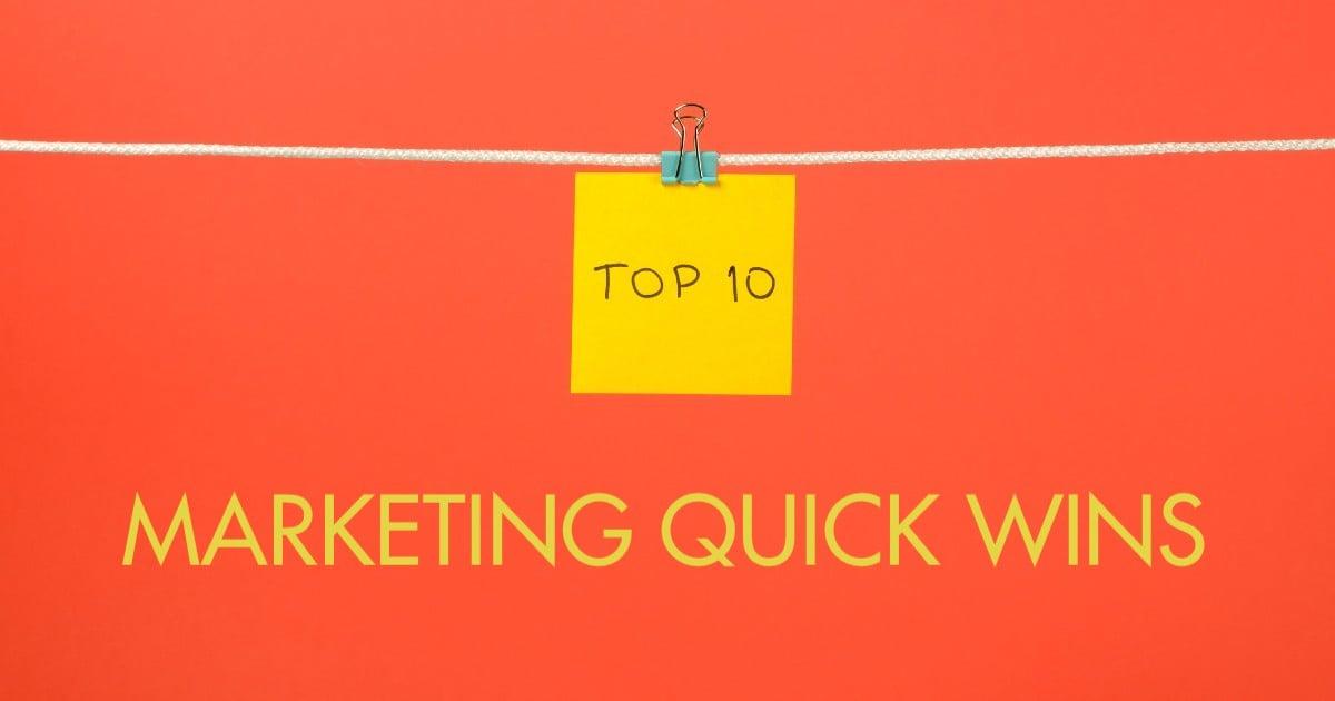Top 10 Marketing Quick Wins