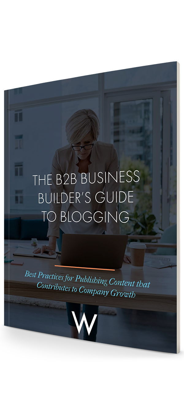The B2B Business Builder's Guide to Blogging