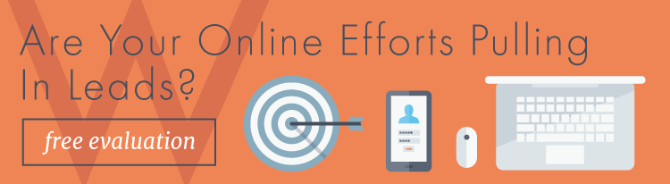 Are your online efforts pulling in leads? Click here for a free evaluation