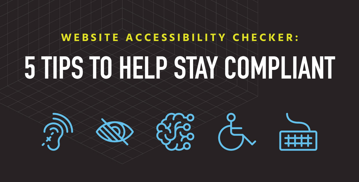 Website Accessibility Checker: 5 Tips to Help Stay Compliant