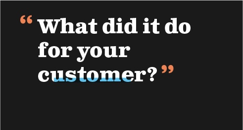 What did it do for your customer?