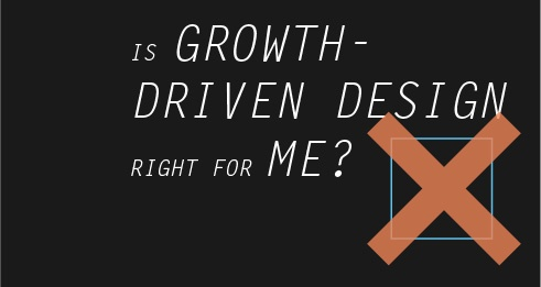 Is Growth-Driven Design right for me?