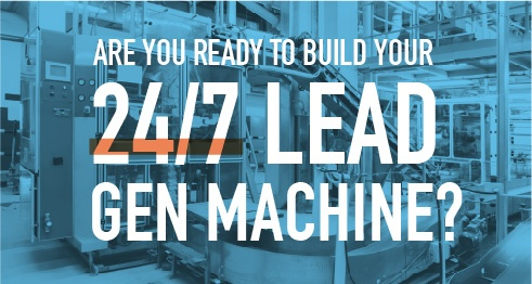 Are your ready to build your 24/7 lead gen machine?